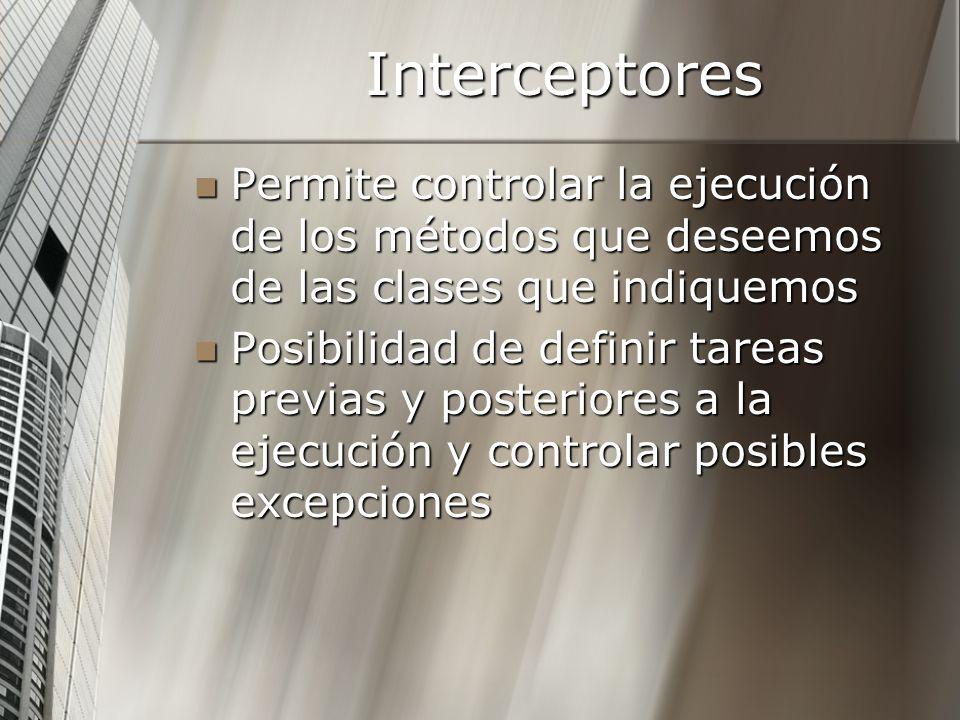 Interceptores Permite controlar la ejecución de los métodos que deseemos de las clases que indiquemos Permite controlar la ejecución de los métodos qu