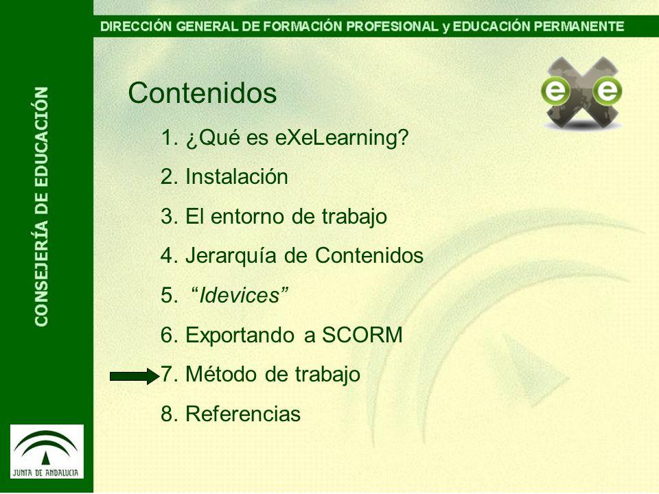 Contenidos 1.¿Qué es eXeLearning? 2.Instalación 3.El entorno de trabajo 4.Jerarquía de Contenidos 5. Idevices 6.Exportando a SCORM 7.Método de trabajo