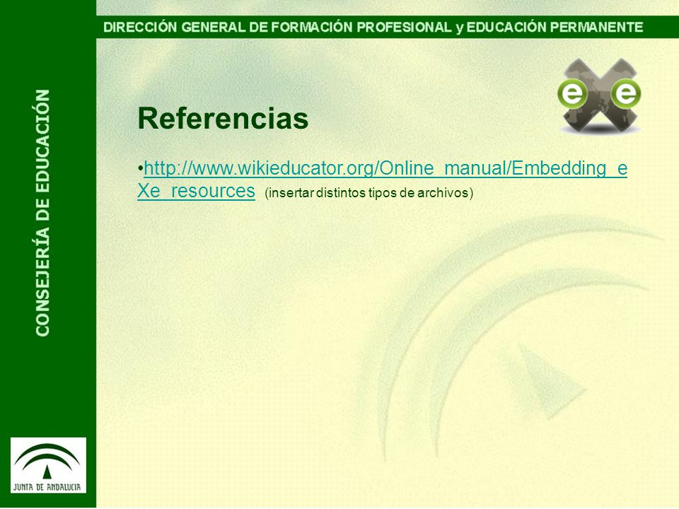 Referencias http://www.wikieducator.org/Online_manual/Embedding_e Xe_resources (insertar distintos tipos de archivos)http://www.wikieducator.org/Online_manual/Embedding_e Xe_resources
