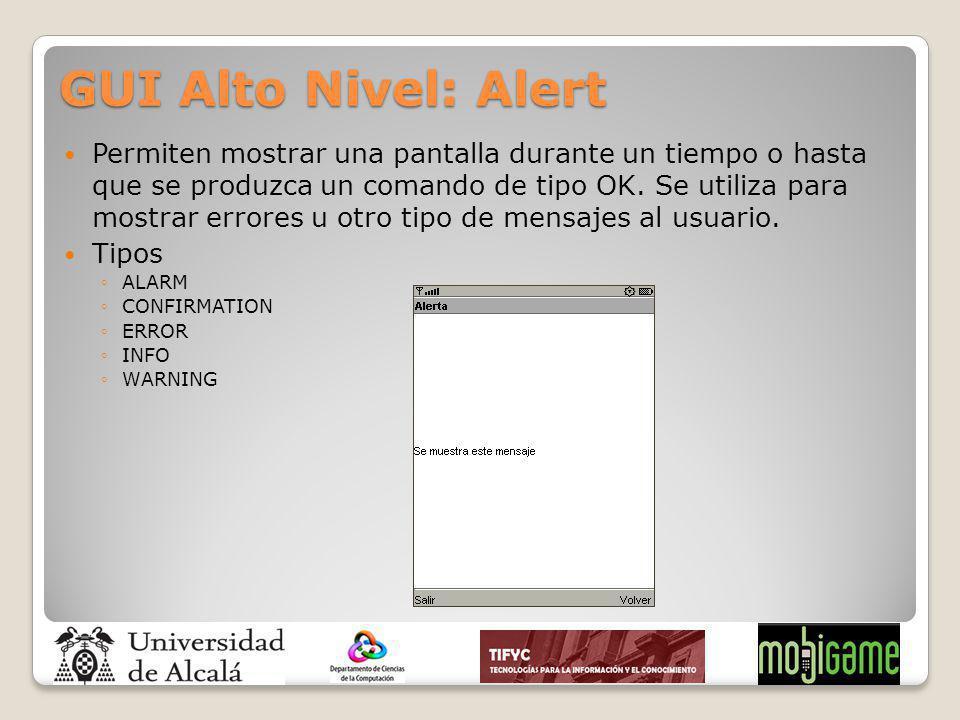 GUI Alto Nivel: Alert Permiten mostrar una pantalla durante un tiempo o hasta que se produzca un comando de tipo OK. Se utiliza para mostrar errores u