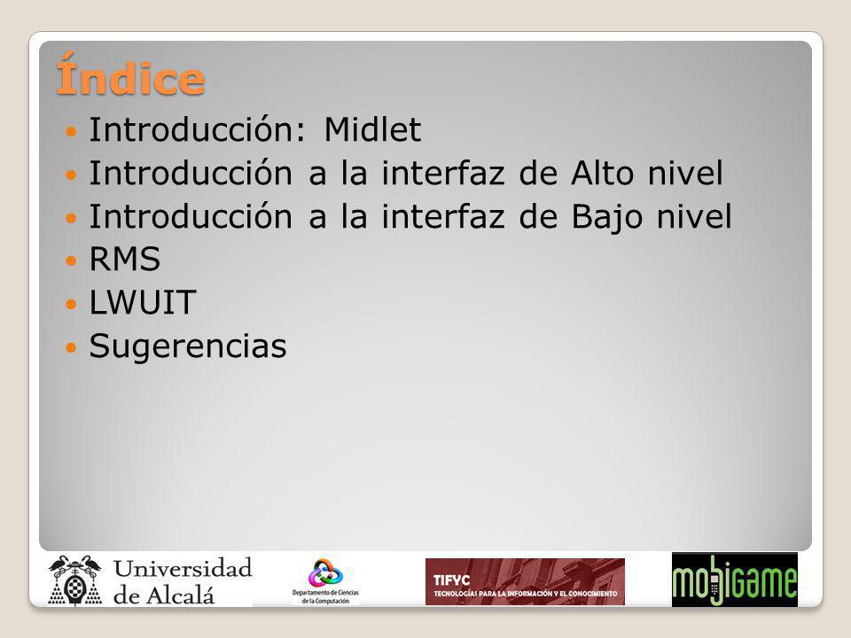 Índice Introducción: Midlet Introducción a la interfaz de Alto nivel Introducción a la interfaz de Bajo nivel RMS LWUIT Sugerencias