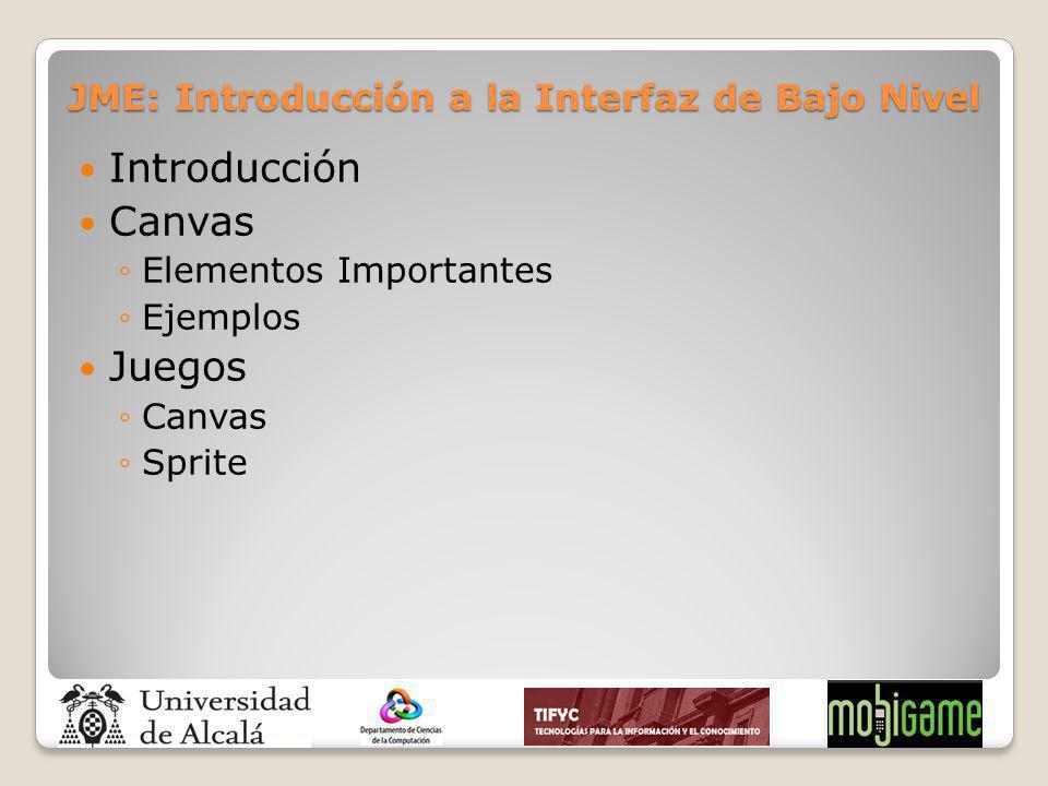 JME: Introducción a la Interfaz de Bajo Nivel Introducción Canvas Elementos Importantes Ejemplos Juegos Canvas Sprite