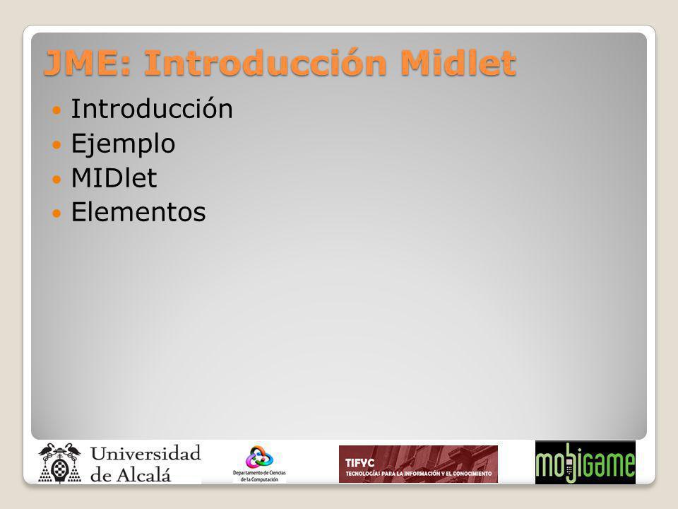 JME: Introducción Midlet Introducción Ejemplo MIDlet Elementos