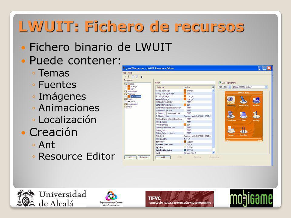 Fichero binario de LWUIT Puede contener: Temas Fuentes Imágenes Animaciones Localización Creación Ant Resource Editor LWUIT: Fichero de recursos