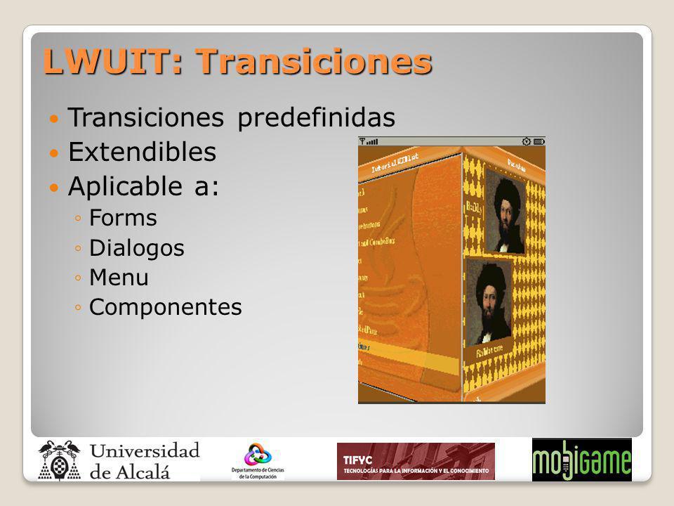 Transiciones predefinidas Extendibles Aplicable a: Forms Dialogos Menu Componentes LWUIT: Transiciones