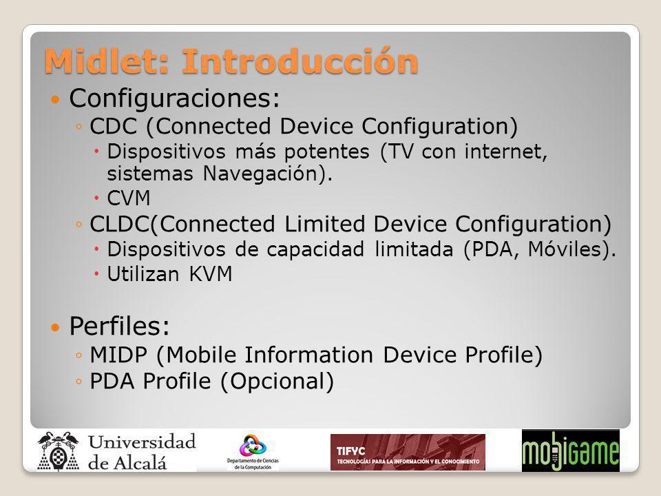 Midlet: Introducción Configuraciones: CDC (Connected Device Configuration) Dispositivos más potentes (TV con internet, sistemas Navegación). CVM CLDC(