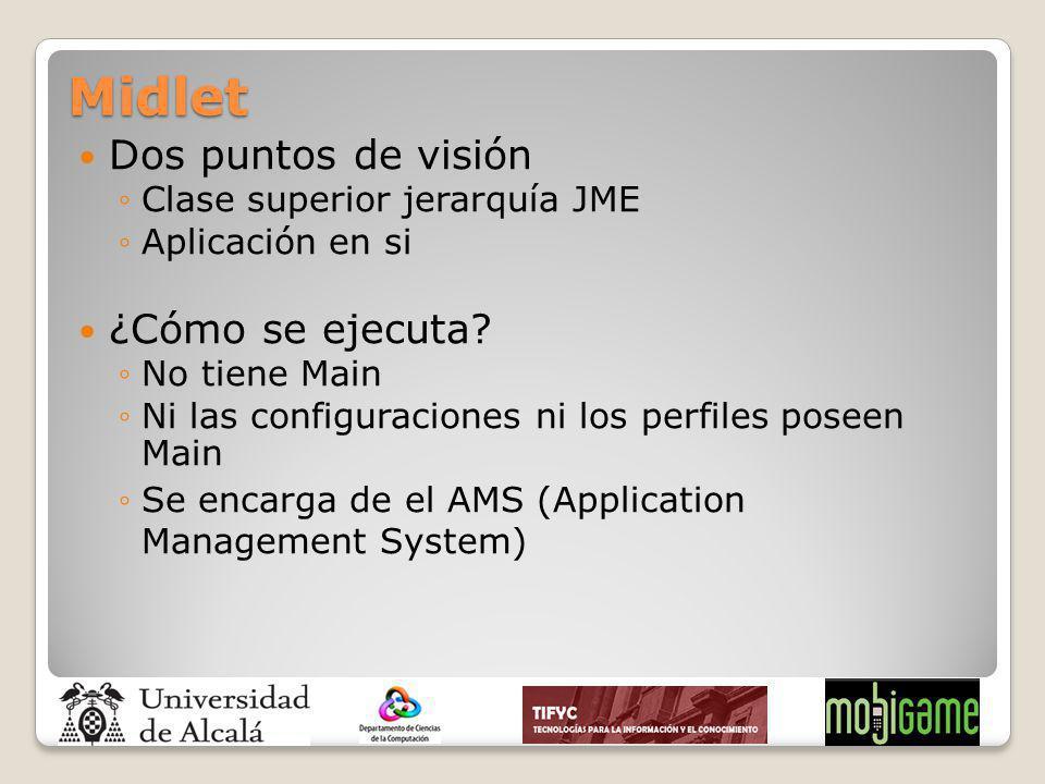 Midlet Dos puntos de visión Clase superior jerarquía JME Aplicación en si ¿Cómo se ejecuta? No tiene Main Ni las configuraciones ni los perfiles posee