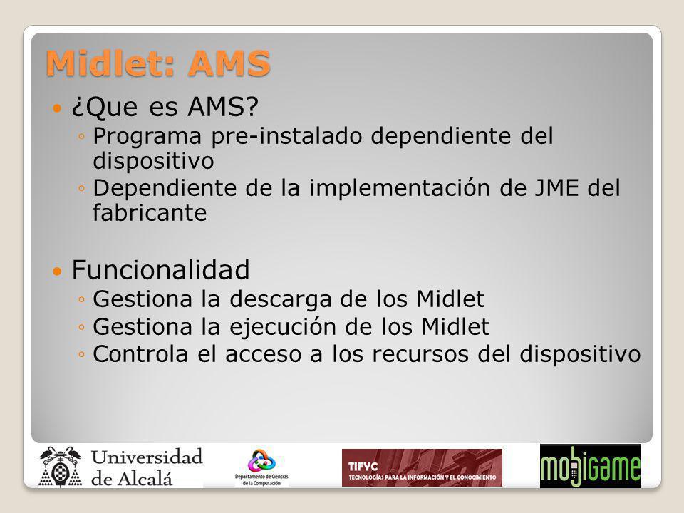Midlet: AMS ¿Que es AMS? Programa pre-instalado dependiente del dispositivo Dependiente de la implementación de JME del fabricante Funcionalidad Gesti