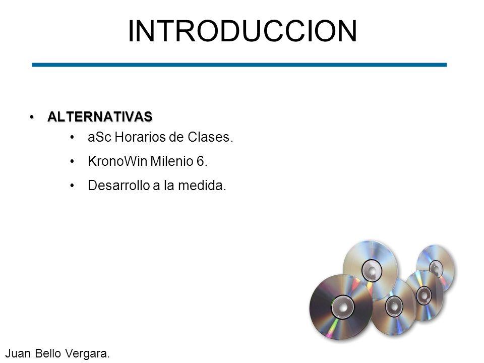 ALTERNATIVASALTERNATIVAS INTRODUCCION aSc Horarios de Clases. KronoWin Milenio 6. Desarrollo a la medida. Juan Bello Vergara.