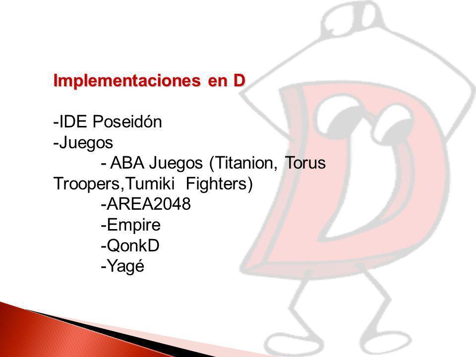 Implementaciones en D -IDE Poseidón -Juegos - ABA Juegos (Titanion, Torus Troopers,Tumiki Fighters) -AREA2048 -Empire -QonkD -Yagé