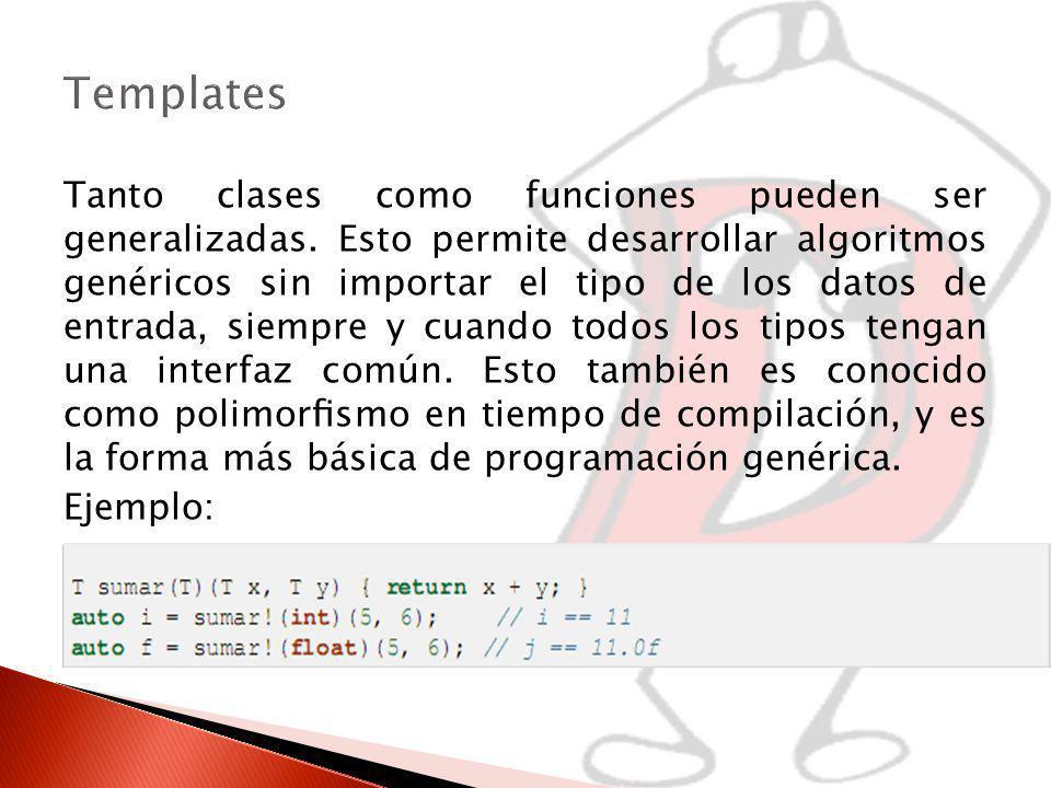 Tanto clases como funciones pueden ser generalizadas.