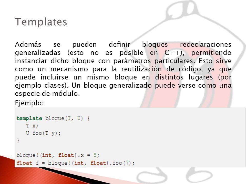 Además se pueden denir bloques redeclaraciones generalizadas (esto no es posible en C++), permitiendo instanciar dicho bloque con parámetros particulares.
