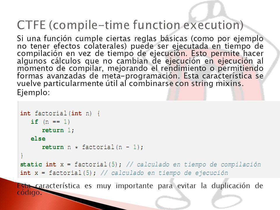 Si una función cumple ciertas reglas básicas (como por ejemplo no tener efectos colaterales) puede ser ejecutada en tiempo de compilación en vez de tiempo de ejecución.