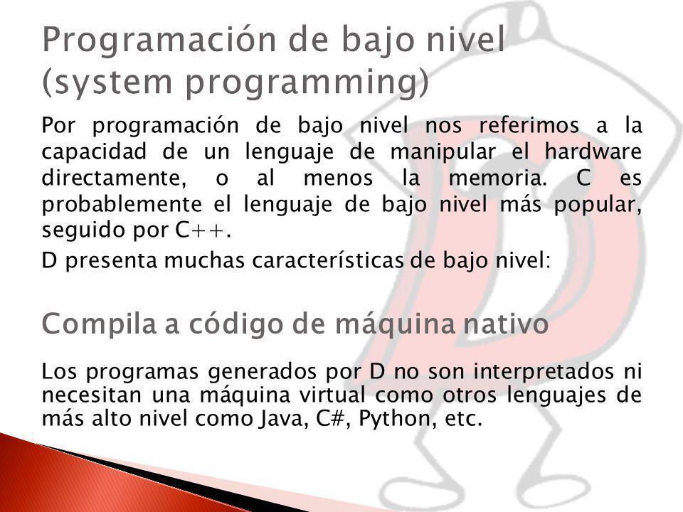 Por programación de bajo nivel nos referimos a la capacidad de un lenguaje de manipular el hardware directamente, o al menos la memoria.