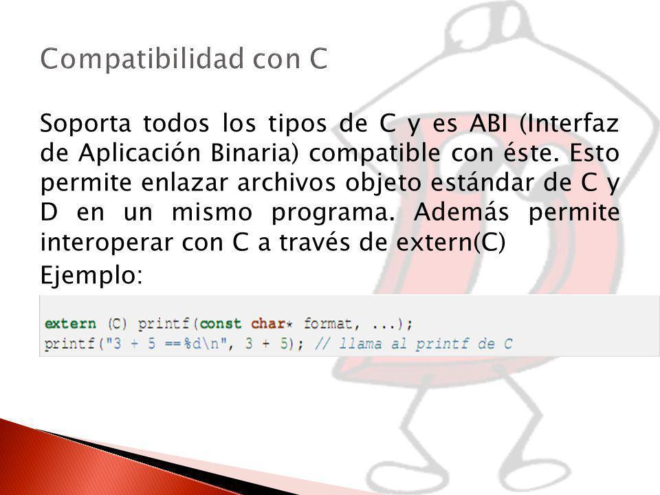 Soporta todos los tipos de C y es ABI (Interfaz de Aplicación Binaria) compatible con éste.