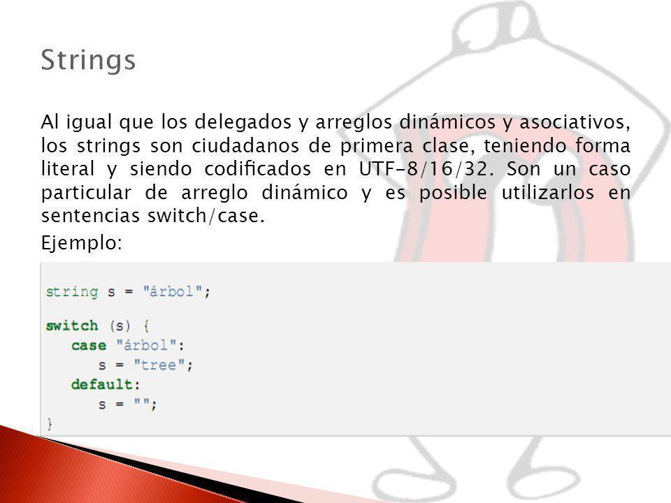 Al igual que los delegados y arreglos dinámicos y asociativos, los strings son ciudadanos de primera clase, teniendo forma literal y siendo codicados en UTF-8/16/32.