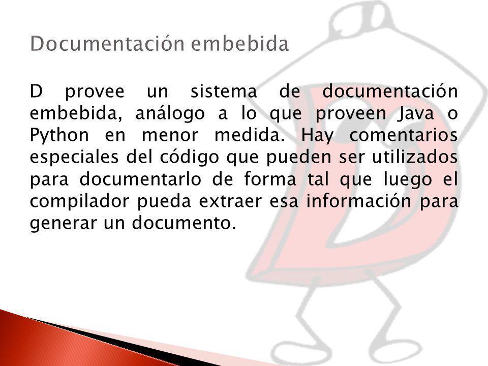 D provee un sistema de documentación embebida, análogo a lo que proveen Java o Python en menor medida.