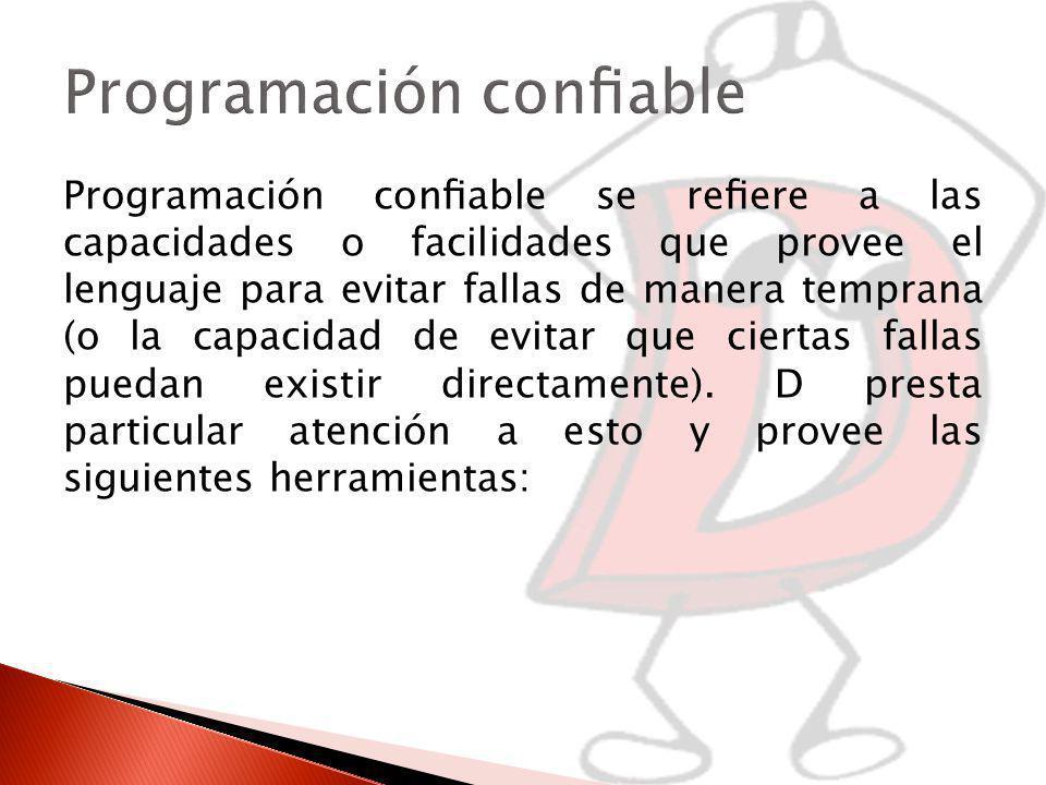Programación conable se reere a las capacidades o facilidades que provee el lenguaje para evitar fallas de manera temprana (o la capacidad de evitar que ciertas fallas puedan existir directamente).