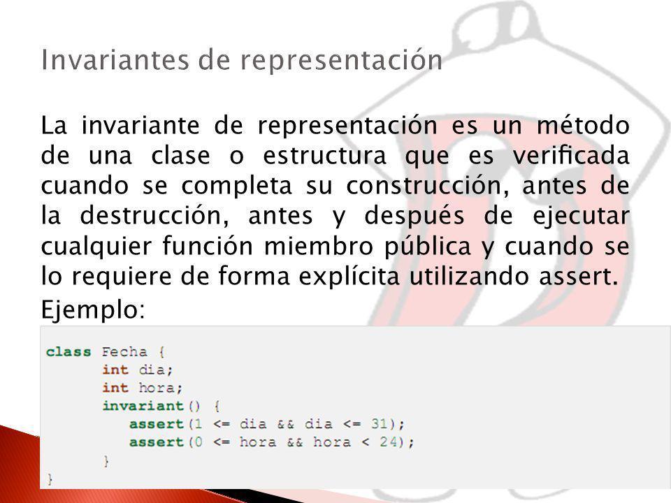 La invariante de representación es un método de una clase o estructura que es vericada cuando se completa su construcción, antes de la destrucción, antes y después de ejecutar cualquier función miembro pública y cuando se lo requiere de forma explícita utilizando assert.