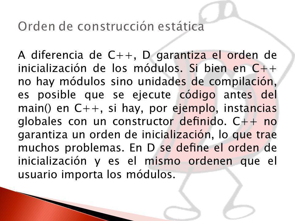 A diferencia de C++, D garantiza el orden de inicialización de los módulos.