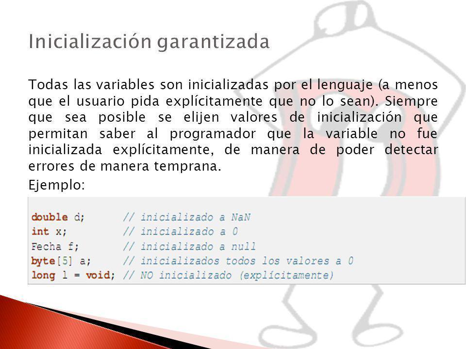 Todas las variables son inicializadas por el lenguaje (a menos que el usuario pida explícitamente que no lo sean).