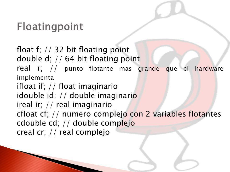 Floatingpoint float f; // 32 bit floating point double d; // 64 bit floating point real r; // punto flotante mas grande que el hardware implementa ifloat if; // float imaginario idouble id; // double imaginario ireal ir; // real imaginario cfloat cf; // numero complejo con 2 variables flotantes cdouble cd; // double complejo creal cr; // real complejo