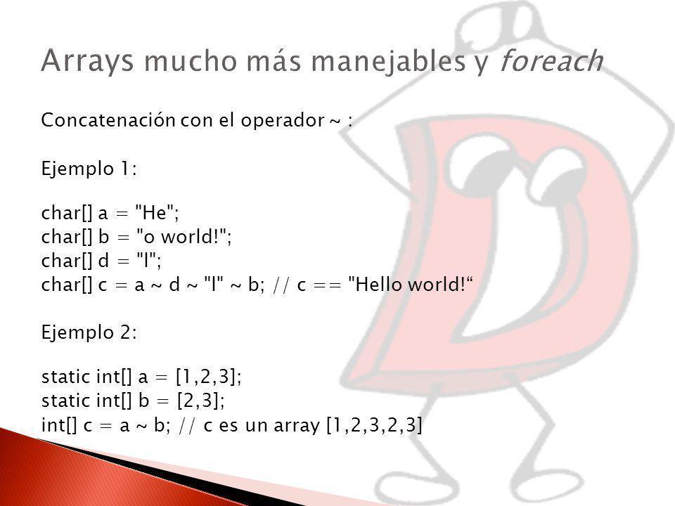 Concatenación con el operador ~ : Ejemplo 1: char[] a = He ; char[] b = o world! ; char[] d = l ; char[] c = a ~ d ~ l ~ b; // c == Hello world.
