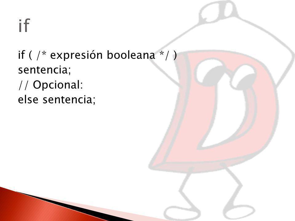 if ( /* expresión booleana */ ) sentencia; // Opcional: else sentencia;