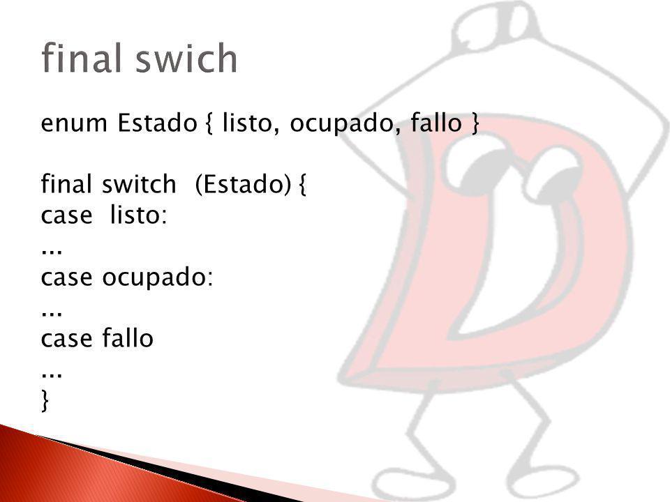 enum Estado { listo, ocupado, fallo } final switch (Estado) { case listo:...