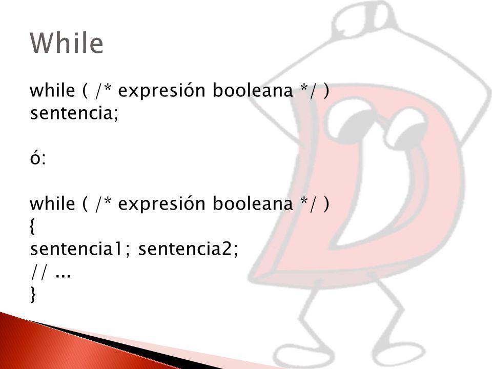while ( /* expresión booleana */ ) sentencia; ó: while ( /* expresión booleana */ ) { sentencia1; sentencia2; //...