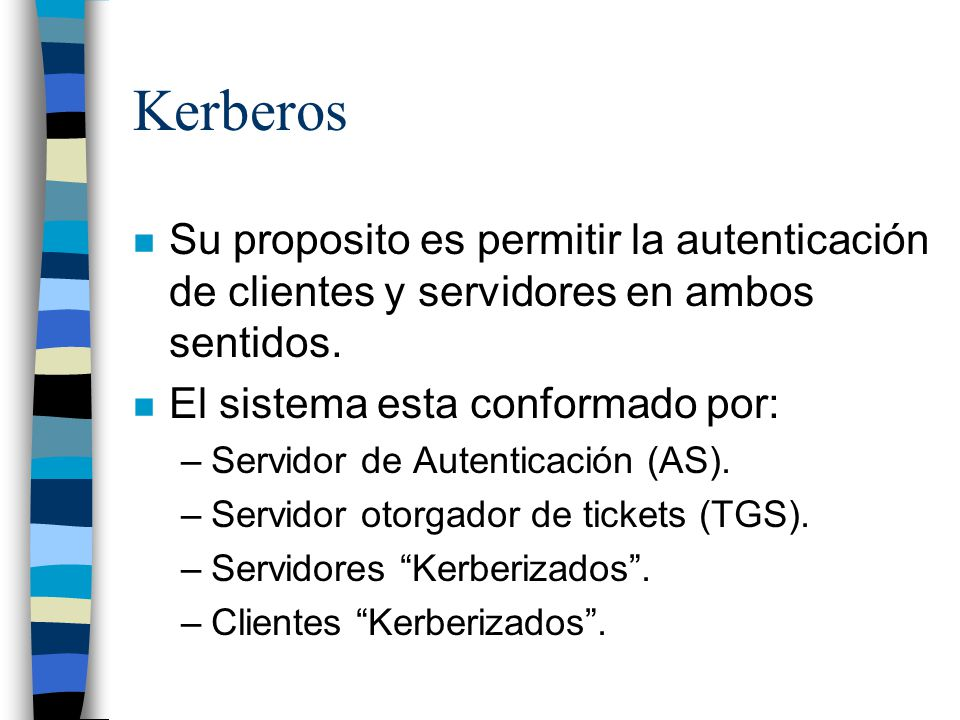 Uso del cliente Kerberos n /usr/krb/bin/kinit => Pide un ticket n /usr/krb/bin/klist => Muestra los tickets validos n /usr/krb/bin/kdestroy => Destruye los tickets validos (log-out)