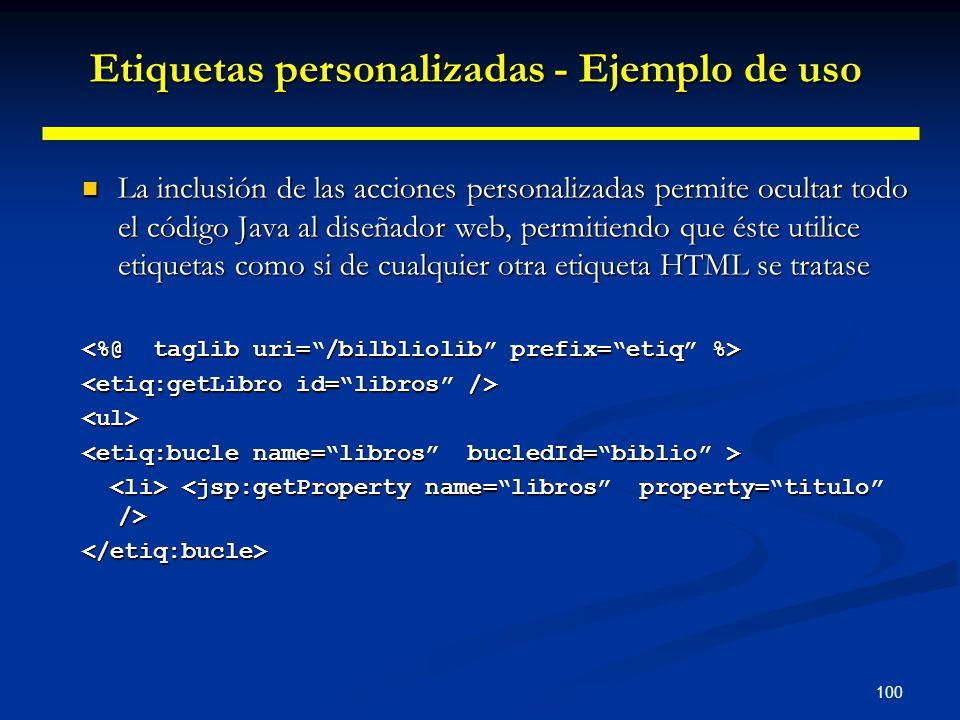 100 La inclusión de las acciones personalizadas permite ocultar todo el código Java al diseñador web, permitiendo que éste utilice etiquetas como si d