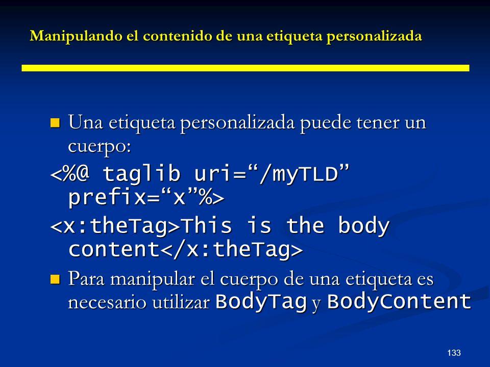 133 Manipulando el contenido de una etiqueta personalizada Una etiqueta personalizada puede tener un cuerpo: Una etiqueta personalizada puede tener un
