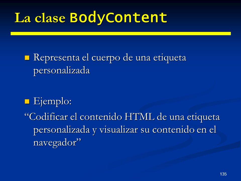 135 La clase BodyContent Representa el cuerpo de una etiqueta personalizada Representa el cuerpo de una etiqueta personalizada Ejemplo: Ejemplo: Codif