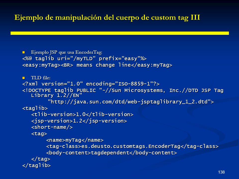 138 Ejemplo de manipulación del cuerpo de custom tag III Ejemplo JSP que usa EncoderTag: Ejemplo JSP que usa EncoderTag: means change line means chang