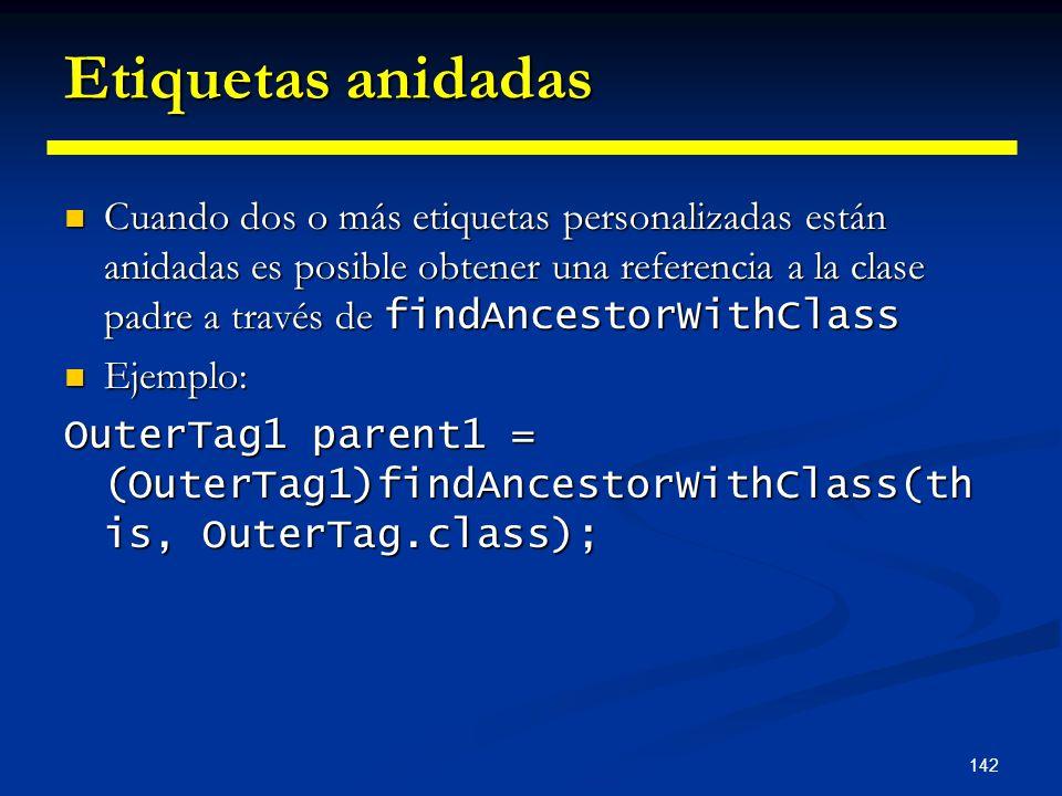 142 Etiquetas anidadas Cuando dos o más etiquetas personalizadas están anidadas es posible obtener una referencia a la clase padre a través de findAnc