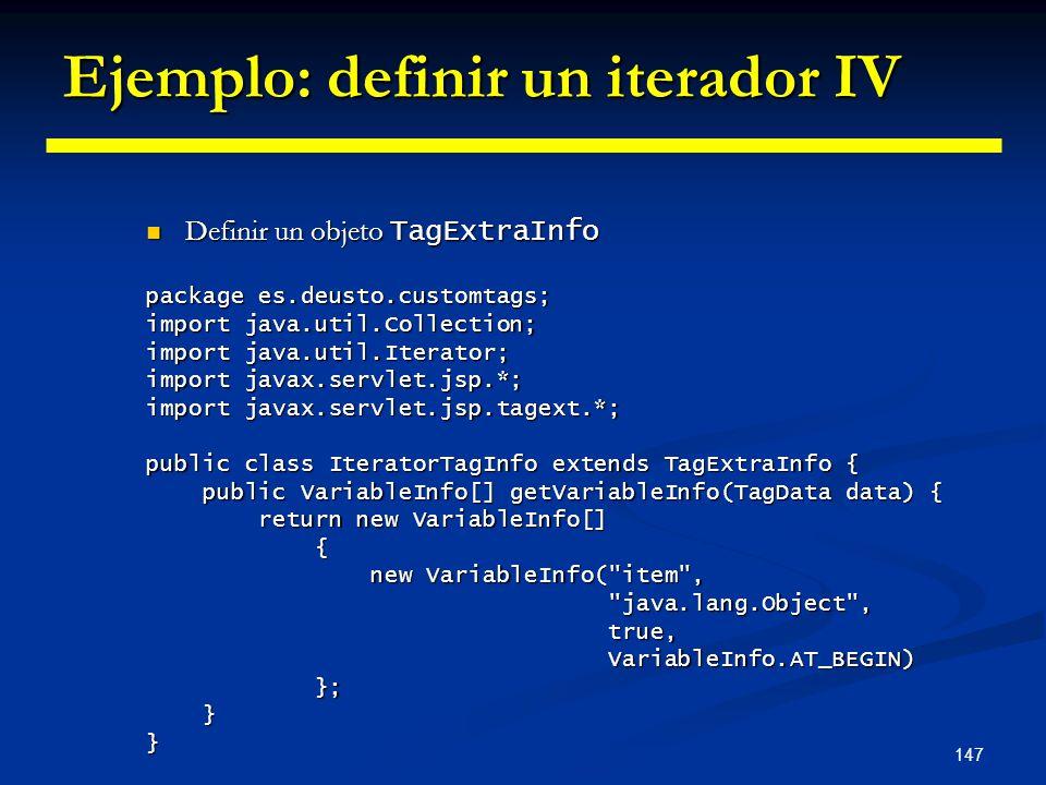 147 Ejemplo: definir un iterador IV Definir un objeto TagExtraInfo Definir un objeto TagExtraInfo package es.deusto.customtags; import java.util.Colle