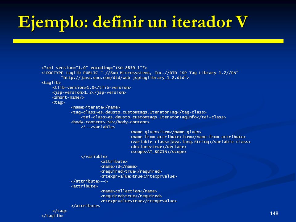 148 Ejemplo: definir un iterador V <!DOCTYPE taglib PUBLIC