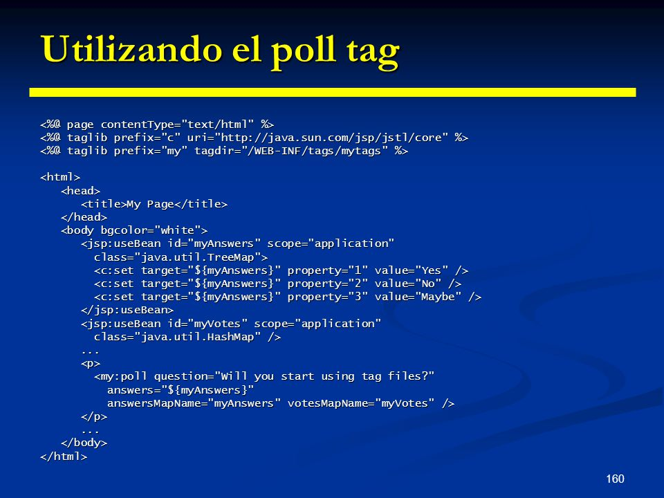 160 Utilizando el poll tag <html> My Page My Page <jsp:useBean id=
