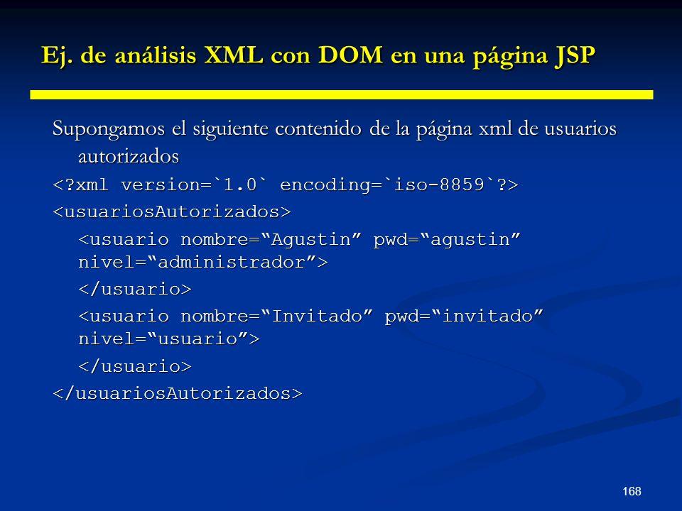 168 Ej. de análisis XML con DOM en una página JSP Supongamos el siguiente contenido de la página xml de usuarios autorizados <usuariosAutorizados> </u