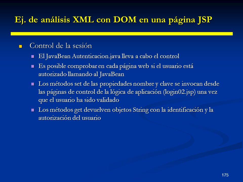 175 Ej. de análisis XML con DOM en una página JSP Control de la sesión Control de la sesión El JavaBean Autenticacion.java lleva a cabo el control El
