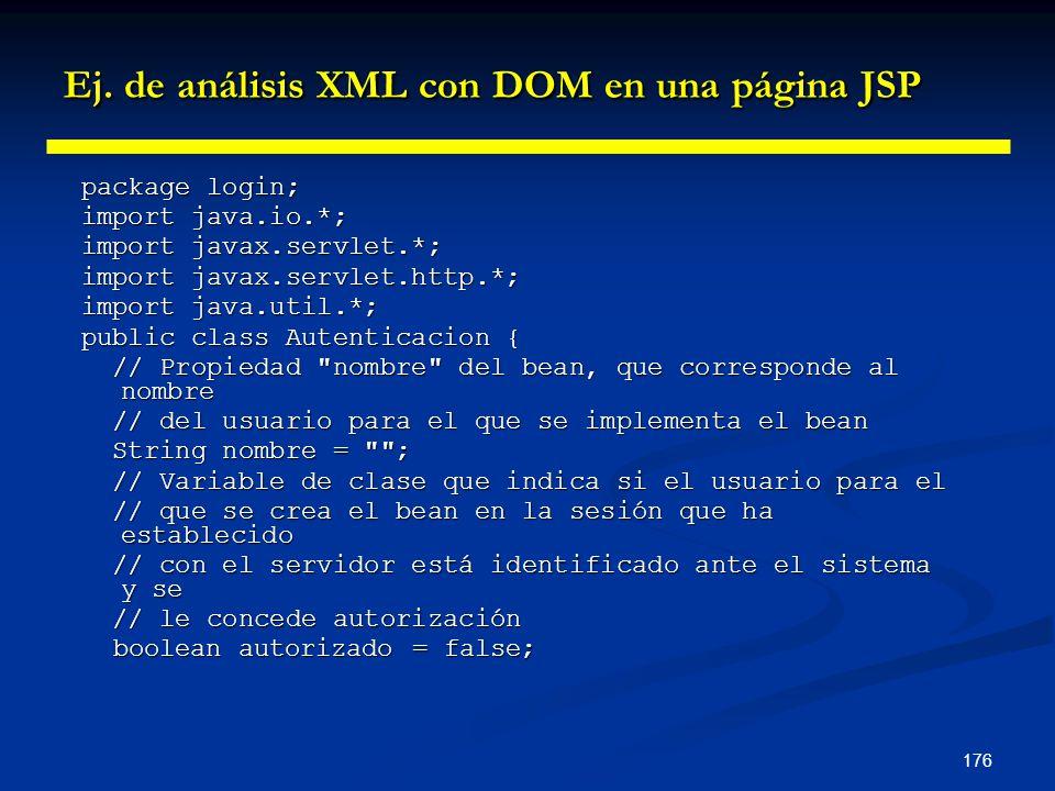 176 Ej. de análisis XML con DOM en una página JSP package login; import java.io.*; import javax.servlet.*; import javax.servlet.http.*; import java.ut