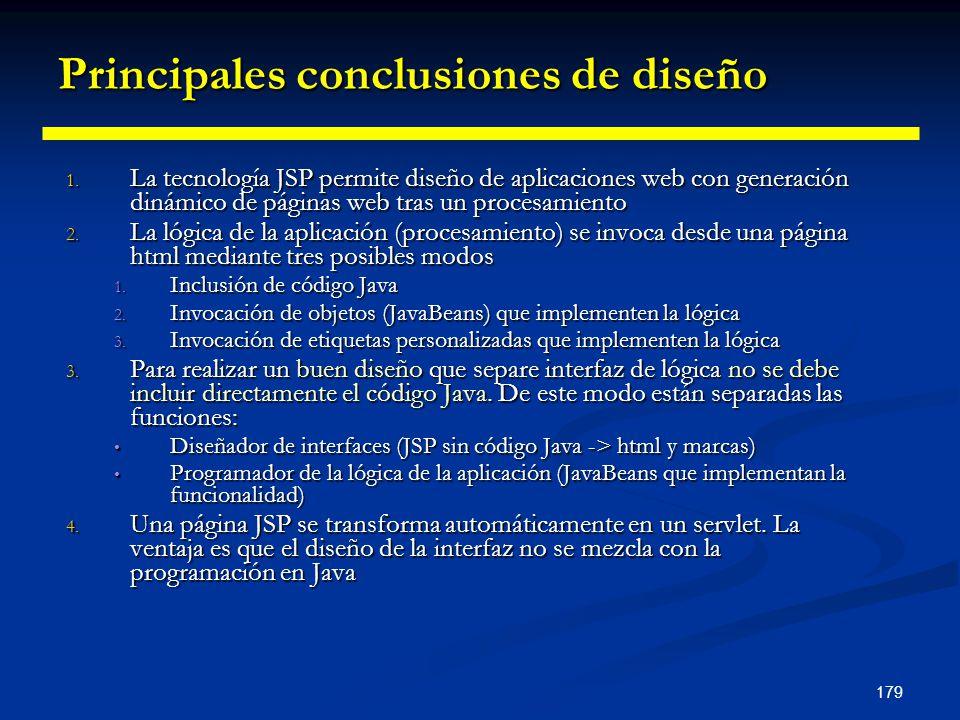 179 Principales conclusiones de diseño 1. La tecnología JSP permite diseño de aplicaciones web con generación dinámico de páginas web tras un procesam