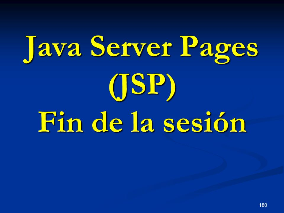 180 Java Server Pages (JSP) Fin de la sesión