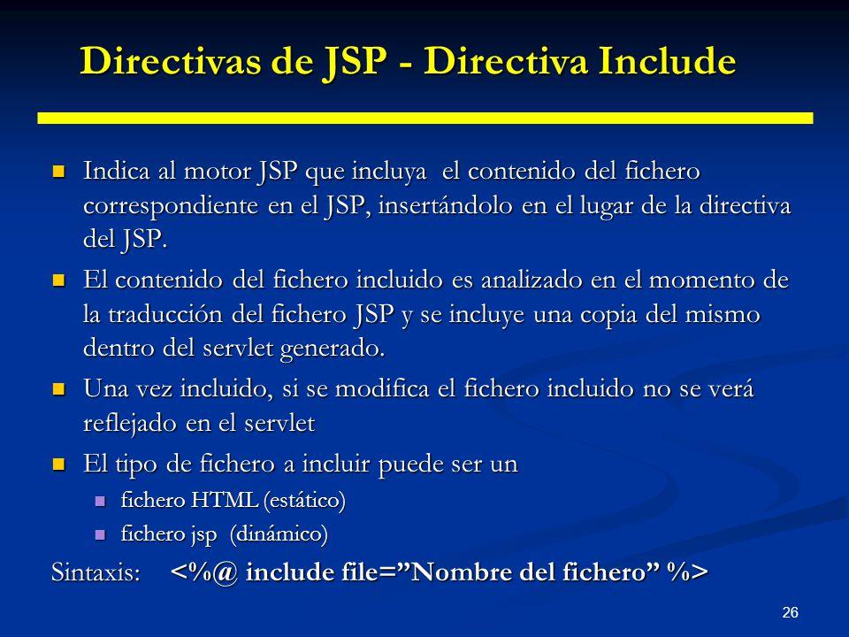 26 Indica al motor JSP que incluya el contenido del fichero correspondiente en el JSP, insertándolo en el lugar de la directiva del JSP. Indica al mot