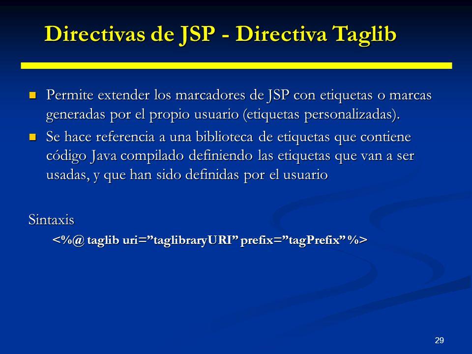 29 Permite extender los marcadores de JSP con etiquetas o marcas generadas por el propio usuario (etiquetas personalizadas). Permite extender los marc