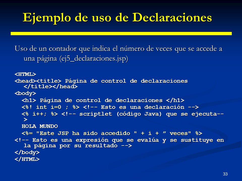 33 Uso de un contador que indica el número de veces que se accede a una página (ej5_declaraciones.jsp) <HTML> Página de control de declaraciones Págin