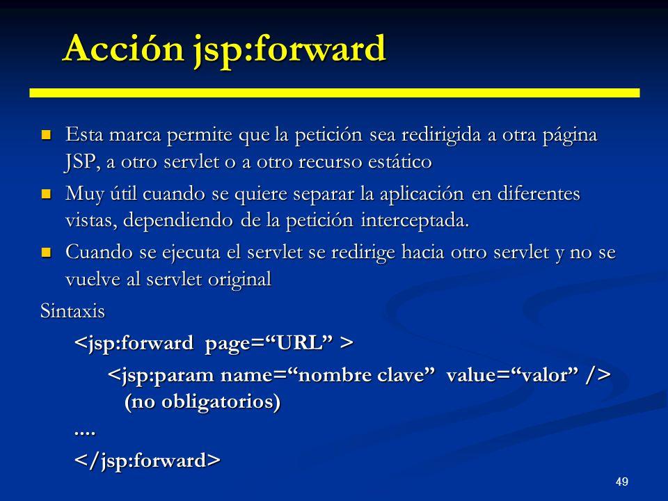 49 Esta marca permite que la petición sea redirigida a otra página JSP, a otro servlet o a otro recurso estático Esta marca permite que la petición se
