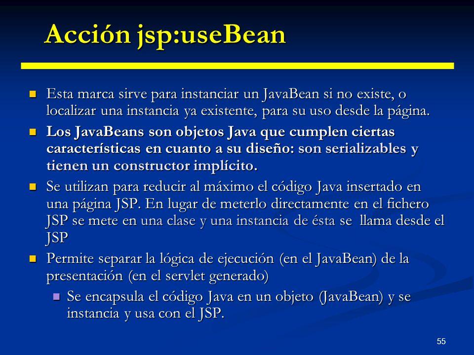 55 Esta marca sirve para instanciar un JavaBean si no existe, o localizar una instancia ya existente, para su uso desde la página. Esta marca sirve pa