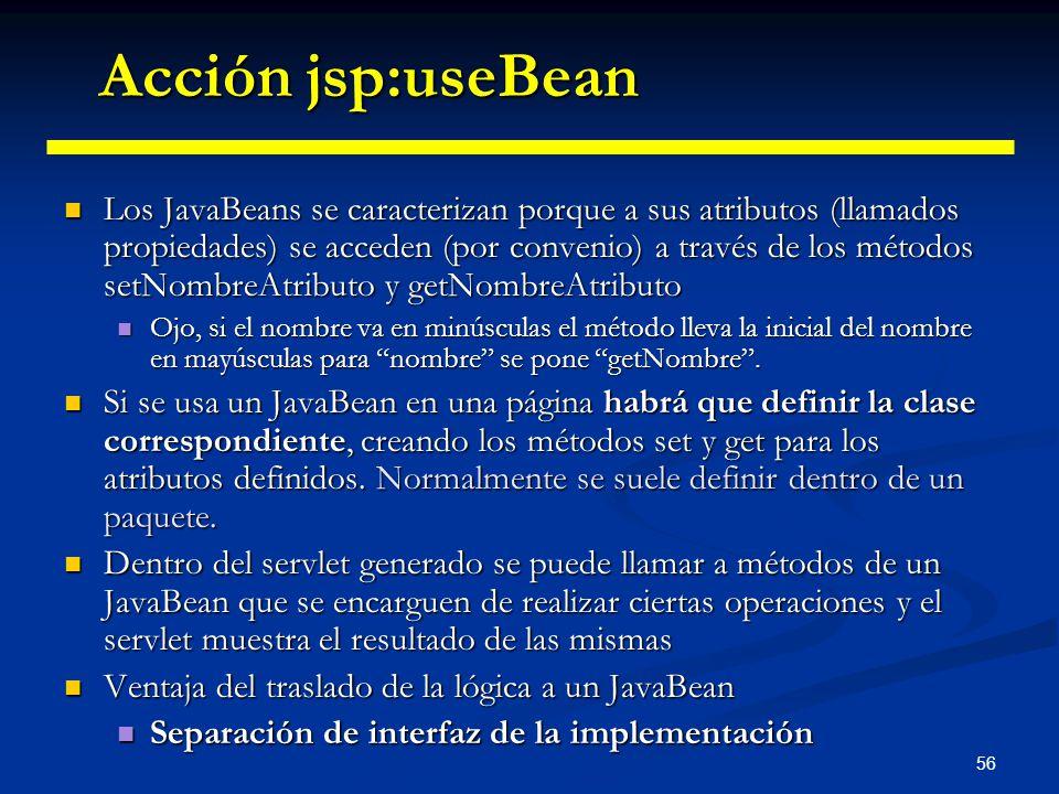 56 Los JavaBeans se caracterizan porque a sus atributos (llamados propiedades) se acceden (por convenio) a través de los métodos setNombreAtributo y g